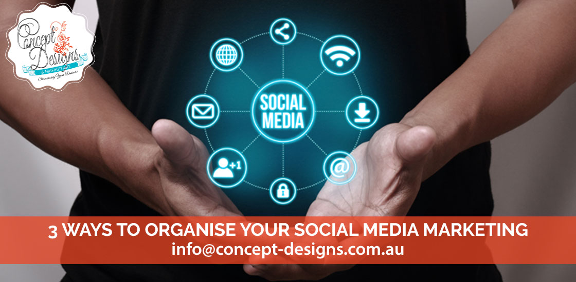 3 Ways to Organise Your Social Media Marketing