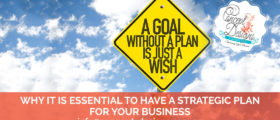 Why it is essential to have a Strategic Plan for Your Business
